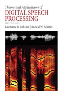Theory and Applications of Digital Speech Processing by Lawrence Rabiner and‎ Ronald Schafer