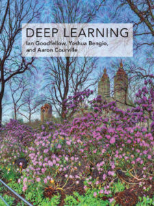 Deep Learning, by Ian Goodfellow and Yoshua Bengio and Aaron Courville, MIT Press, 2016