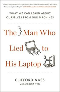 Man Who Lied to His Laptop, What We Can Learn About Ourselves from Our Machines