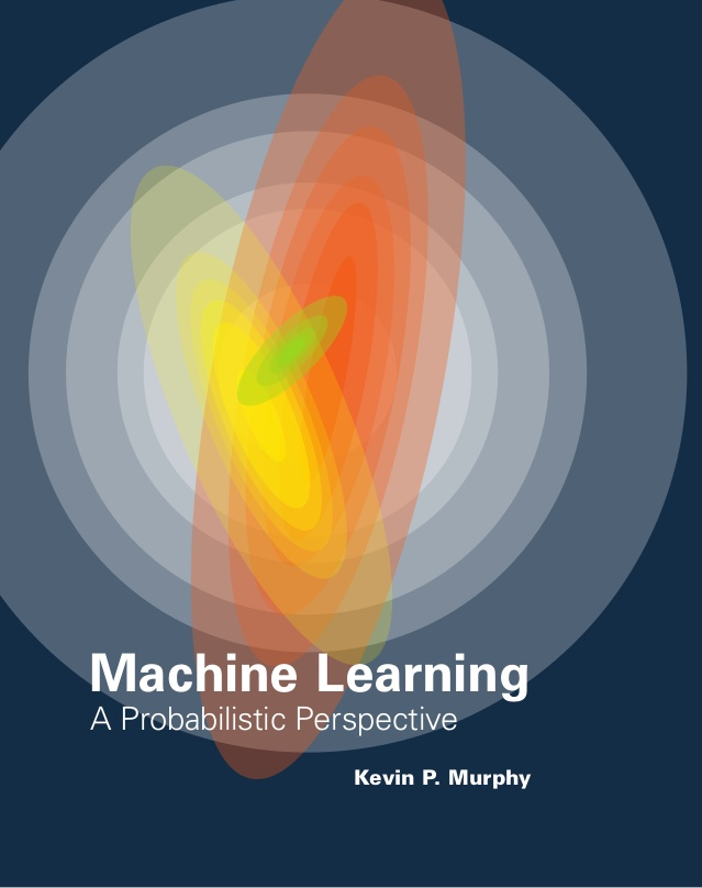 Machine Learning and Probabilistic Perspective by Kevin Murphy