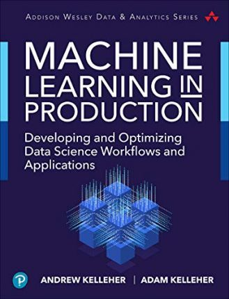 Machine Learning in Production by Andrew Kelleher &  Adam Kelleher